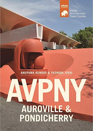 AVPNY-Auroville & Pondicherry: Architectural Travel Guide of Auroville & Pondicherry (Travel Guide to Indian Architecture Series)