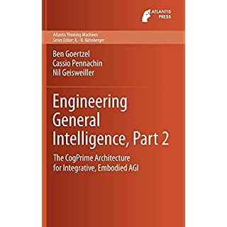 Engineering General Intelligence, Part 2: The CogPrime Architecture for Integrative, Embodied AGI (Atlantis Thinking Machines)