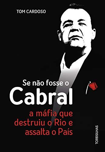 Descargar Utorrent Se não fosse o Cabral: A máfia que destruiu o Rio e assalta o país PDF