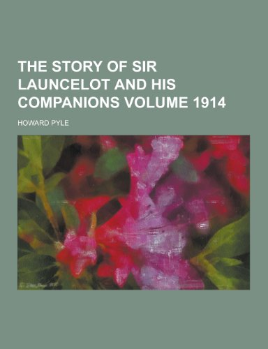 The Story of Sir Launcelot and His Companions Volume 1914