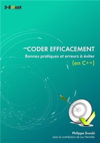 Coder efficacement : Bonnes pratiques et erreurs à éviter (en c++) de Philippe Dunski (17 février 2014) Broché