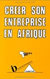 Telecharger Livres Creer son entreprise en Afrique (PDF,EPUB,MOBI) gratuits en Francaise