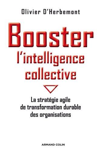 Booster l'intelligence collective: La stratégie agile de transformation durable des organisations par Olivier d'Herbemont