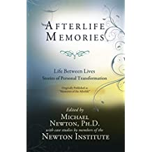 "Memories of the Afterlife: Life Between Lives Stories of Personal Transformation (""Afterlife Memories"", First Impression 2014)"