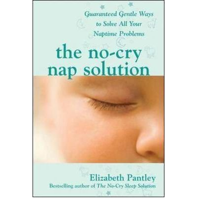 No-cry Nap Solution: Guaranteed, Gentle Ways to Solve All Your Naptime Problems (Pantley) (Paperback) - Common
