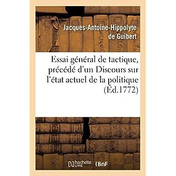 Essai général de tactique, précédé d'un Discours sur l'état actuel de la politique et de la science: militaire en Europe, avec le plan d'un ouvrage intitulé : La France politique et militare