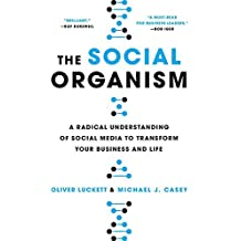 The Social Organism: A Radical Understanding of Social Media to Transform Your Business and Life by Oliver Luckett (2016-11-15)