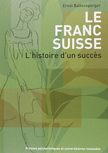 Le franc suisse: L'histoire d'un succs.