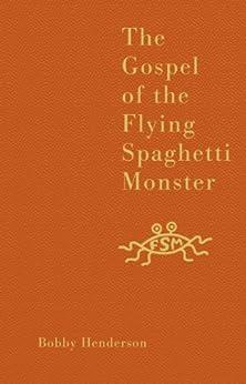 The Gospel of the Flying Spaghetti Monster by [Henderson, Bobby]