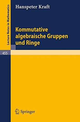 Kommutative algebraische Gruppen und Ringe (Lecture Notes in Mathematics, Band 455)