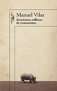 Setecientos millones de rinocerontes par Manuel Vilas