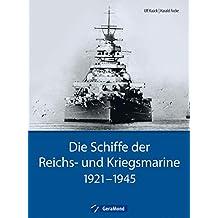 Kriegsschiffe: Die Schiffe der Reichs- und Kriegsmarine. 1921-1945. Historische und technische Daten zu allen großen Schiffsklassen - von Panzerschiff bis Zerstörer und Flugzeugträger