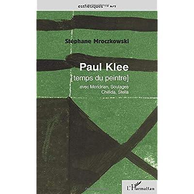 PAUL KLEE [temps du peintre] avec Mondrian, Soulages, Chillida, Stella