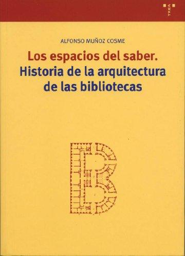 Los espacios del saber: Historia de la arquitectura de las bibliotecas (Biblioteconomía y Administración Cultural)