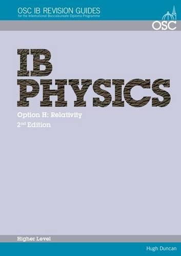 IB Physics - Option H: Relativity Higher Level (OSC IB Revision Guides for the International Baccalaureate Diploma) by Hugh Duncan (2008-08-13)