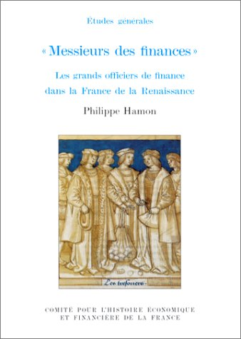 MESSIEURS DES FINANCES. : Les grands officiers de finance dans la France de la Renaissance
