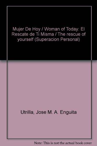 Descargar Libro Mujer De Hoy / Woman of Today: El Rescate de Ti Misma / The rescue of yourself (Superacion Personal) de Jose M. A. Enguita Utrilla