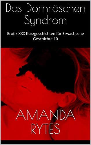 Das Dornröschen Syndrom: Erotik - XXX Kurzgeschichten für Erwachsene - Geschichte 10
