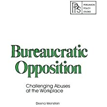 Bureaucratic Opposition: Challenging Abuses at the Workplace by Deena Weinstein (1979-01-01)