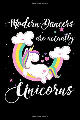Modern Dancers Are Actually Unicorns: A Blank Lined Journal for Modern Dancers Who Love Unicorns