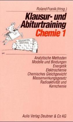 Klausur- und Abiturtraining Chemie, Bd.1, Analytische Methoden, Modelle und Bindungen, Energetik, Elektrochemie, Chemisches Gleichgewicht, Massenwirkungsgesetz, R