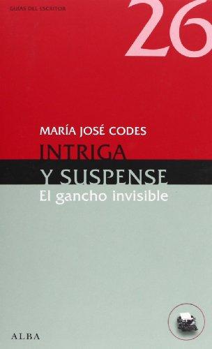 Intriga Y Suspense. El Gancho Invisible (Guías del escritor) por María José Codes