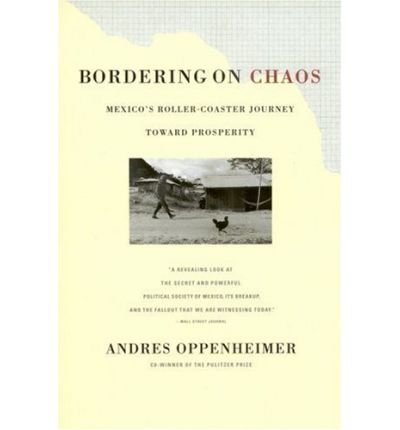 [(Bordering on Chaos: Mexico's Roller-Coaster Journey toward Peace )] [Author: Andre Oppenheimer] [Oct-1998]