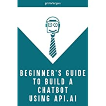 Beginner's guide to build chatbot using api.ai (English Edition)