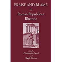 Praise and Blame in Roman Republican Rhetoric by Christopher Smith (2010-12-01)