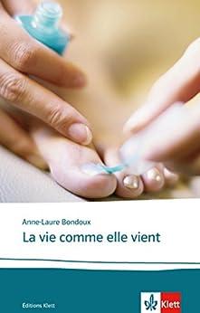 La vie comme elle vient: Französische Lektüre für die Oberstufe (Éditions Klett) (French Edition)