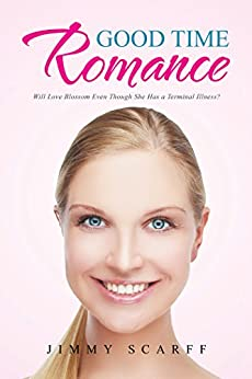 Good Time Romance: Will Love Blossom Even Though She Has a Terminal Illness? (English Edition) di [Jimmy Scarff]
