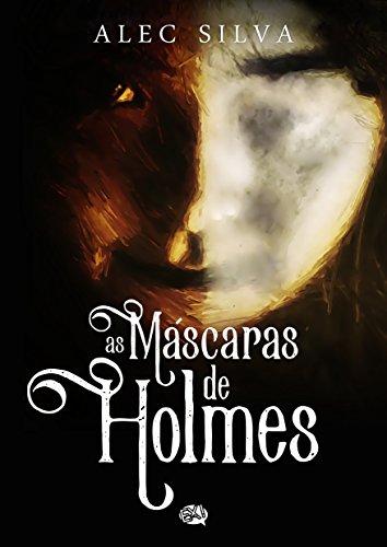 As Máscaras de Holmes (Portuguese Edition) por Alec Silva