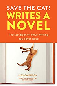 Save the Cat! Writes a Novel: The Last Book On Novel Writing You'll Ever