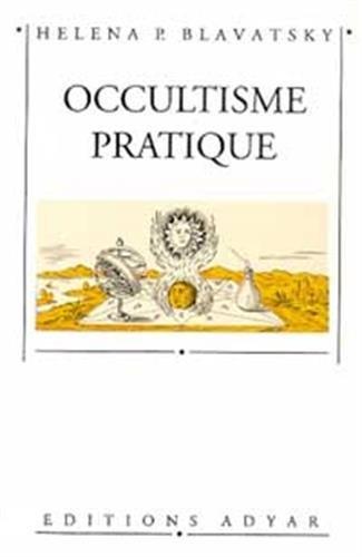 Occultisme pratique par Helena Petrovna Blavatsky
