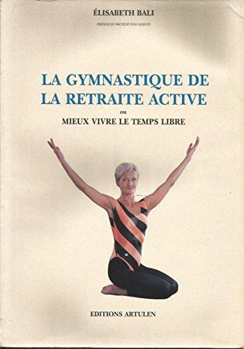 La gymnastique de la retraite active, ou, Mieux vivre le temps libre