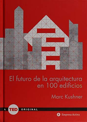 El futuro de la arquitectura en 100 edificios: - (TED Books)