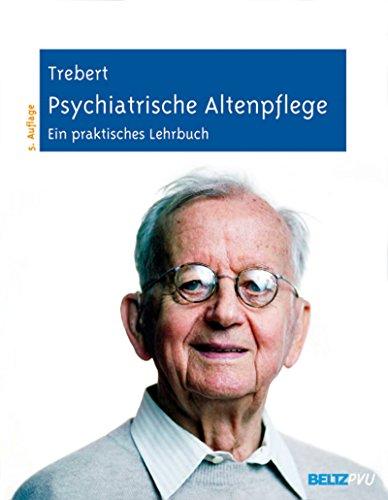 Psychiatrische Altenpflege: Ein praktisches Lehrbuch