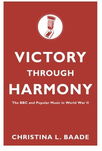 Victory through Harmony: The BBC and Popular Music in World War II by Christina L. Baade (2013-09-01)