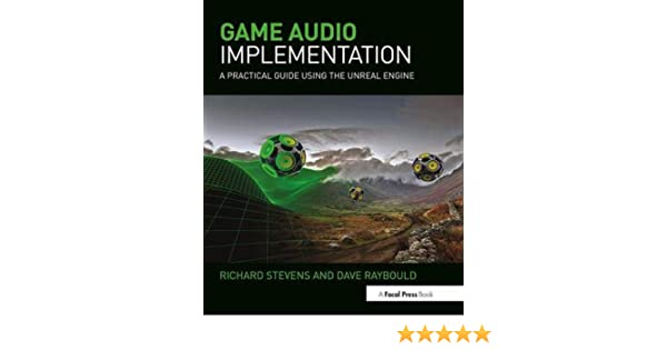 Game Audio Implementation: A Practical Guide Using the