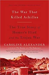 [The War That Killed Achilles: The True Story of Homer's Iliad and the Trojan War] (By: Caroline Alexander) [published: September, 2010]