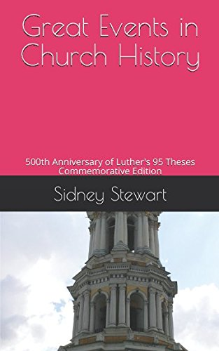 Great Events in Church History: 500th Anniversary of Luther's 95 Theses; Commemorative Edition -