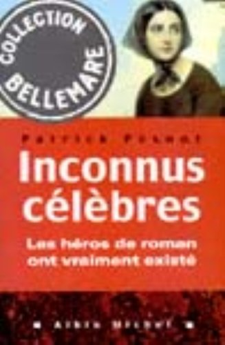 Inconnus célèbres:  les héros de roman ont vraiment existé par Patrick Pesnot