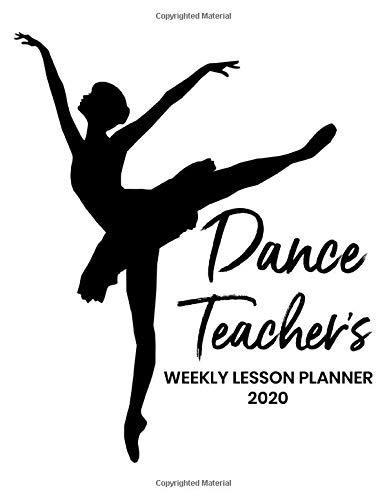 Dance Teacher's Weekly Lesson Planner: 2020 Weekly and Monthly Lesson Organizer for Dance Teachers - Teacher Agenda for Class...