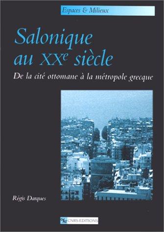 Salonique au XXe siècle : De la cité ottomane à la métropole grecque par Régis Darques