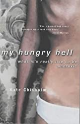 My Hungry Hell: What it's Really Like to be Anorexic - A Personal Story by Kate Chisholm (2002-09-02)