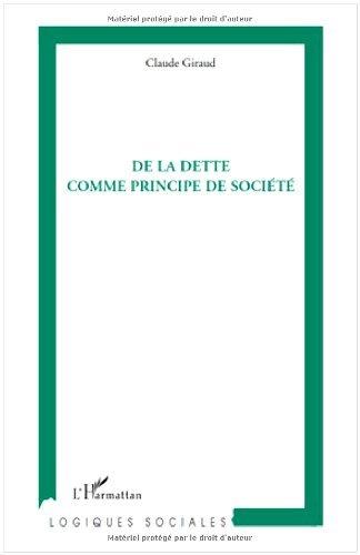 De la dette comme principe de société (Logiques sociales) (French Edition)
