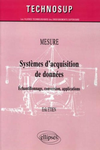 Mesure, Systèmes d'acquisition de données : Echantillonnage, conversion, applications par Erik Etien