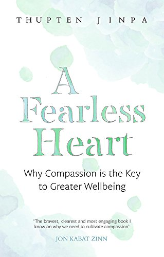 A Fearless Heart: Why Compassion is the Key to Greater Wellbeing por Thupten Jinpa