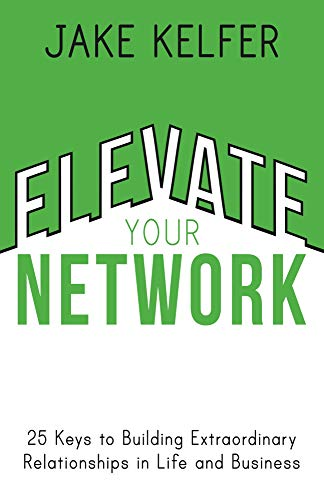 Elevate Your Network: 25 Keys to Building Extraordinary Relationships in Life and Business (English Edition)