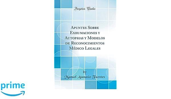 apuntes sobre exhumaciones y autopsias y modelos de reconocimientos mdico legales classic reprint amazoncouk manuel atanasio fuentes 9780483182523